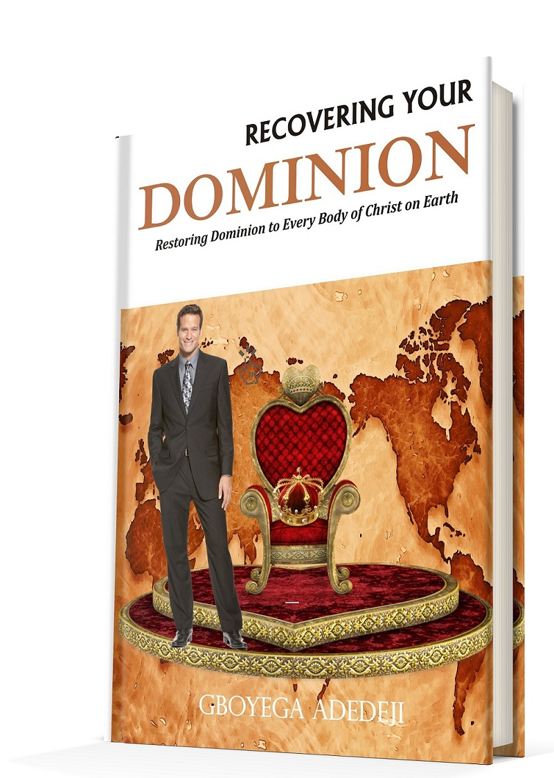 Recovering Your Dominion: Restoring Dominion to Every Body of Christ on Earth by Gboyega Adedeji