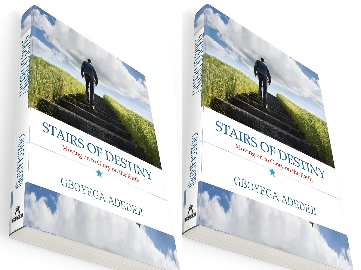 Stairs of Destiny: Moving On to Glory On The Earth by Gboyega Adedeji