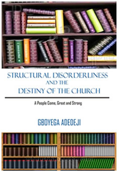 Structural Disorderliness And The Destiny Of The Church by GboyegaAdedeji
